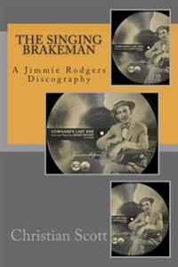The Singing Brakeman - A Jimmie Rodgers Discography