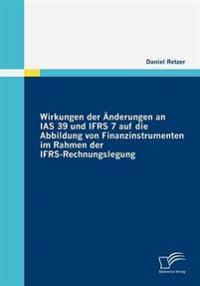 Wirkungen Der Anderungen an IAS 39 Und Ifrs 7 Auf Die Abbildung Von Finanzinstrumenten Im Rahmen Der Ifrs-Rechnungslegung