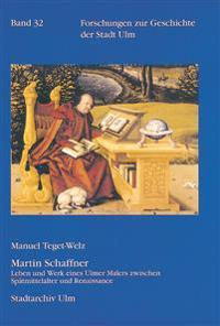 Martin Schaffner: Leben Und Werk Eines Ulmer Malers Zwischen Spatmittelalter Und Renaissance