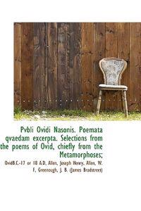 Pvbli Ovidi Nasonis. Poemata Qvaedam Excerpta. Selections from the Poems of Ovid, Chiefly from the M