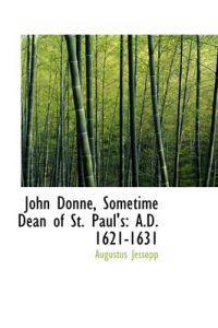 John Donne, Sometime Dean of St. Paul's