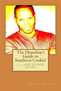 The Homeboy's Guide to Southern Cookin'