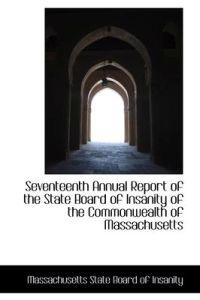 Seventeenth Annual Report of the State Board of Insanity of the Commonwealth of Massachusetts