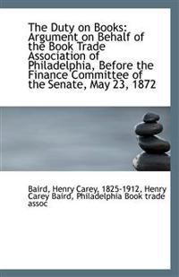The Duty on Books: Argument on Behalf of the Book Trade Association of Philadelphia, Before the Fina