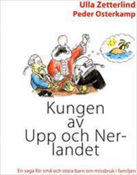 Kungen av Upp och Nerlandet : en saga för små och stora barn om missbruk i familjen