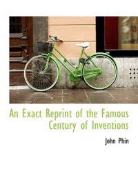 An Exact Reprint of the Famous Century of Inventions