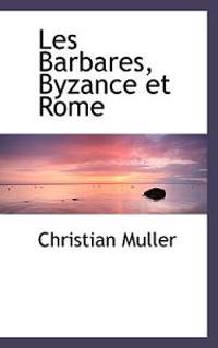 Les Barbares, Byzance Et Rome