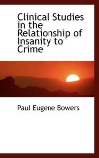 Clinical Studies in the Relationship of Insanity to Crime