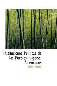 Instituciones Pol Ticas de Los Pueblos Hispano-Americanos
