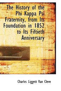 The History of the Phi Kappa Psi Fraternity, from Its Foundation in 1852 to Its Fiftieth Anniversary