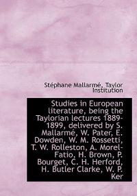 Studies in European Literature, Being the Taylorian Lectures 1889-1899, Delivered by S. Mallarm, W.