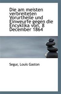 Die am meisten verbreiteten Vorurtheile und Einweurfe gegen die Encyklika von. 8 December 1864