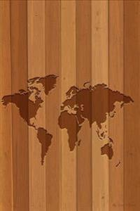 My Travel Journal: Wooden World Map, Travel Planner & Journal, 6 X 9, 139 Pages