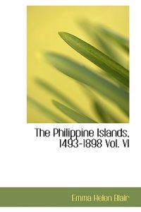 The Philippine Islands, 1493-1898 Vol. VI