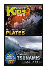 A Smart Kids Guide to Tetchy Tectonic Plates and Towering Tsunamis: A World of Learning at Your Fingertips