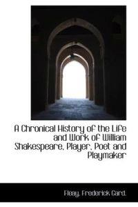 A Chronical History of the Life and Work of William Shakespeare, Player, Poet and Playmaker
