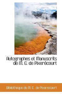 Autographes Et Manuscrits De M. G. De Pixerecourt