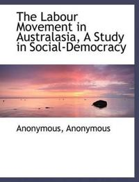 The Labour Movement in Australasia, a Study in Social-Democracy