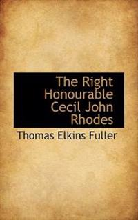 The Right Honourable Cecil John Rhodes