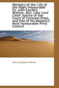 Memoirs of the Life of the Right Honourable Sir John Eardley Wilmot, Knt