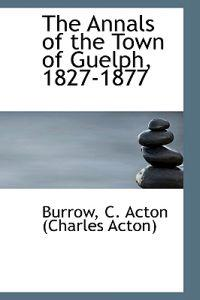 The Annals of the Town of Guelph, 1827-1877