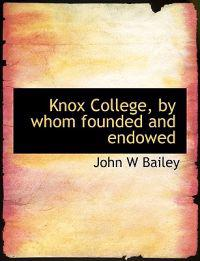 Knox College, by Whom Founded and Endowed