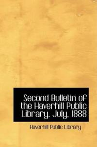 Second Bulletin of the Haverhill Public Library, July, 1888