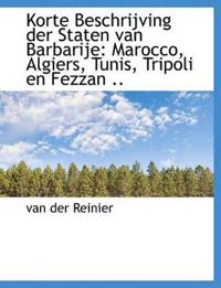 Korte Beschrijving Der Staten Van Barbarije: Marocco, Algiers, Tunis, Tripoli En Fezzan ..