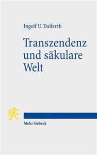 Transzendenz Und Sakulare Welt: Lebensorientierung an Letzter Gegenwart