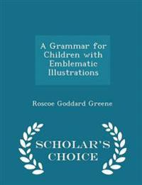 A Grammar for Children with Emblematic Illustrations - Scholar's Choice Edition