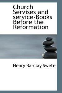 Church Servises and Service-books Before the Reformation