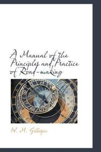 A Manual of the Principles and Practice of Road-making