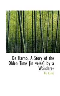 de Harno, a Story of the Olden Time [In Verse] by a Wanderer
