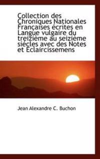 Collection Des Chroniques Nationales Fran Aises Crites En Langue Vulgaire Du Treizi Me Au Seizi Me