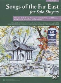 Songs of the Far East for Solo Singers: 10 Asian Folk Songs Arranged for Solo Voice and Piano for Recitals, Concerts, and Contests (Medium Low Voice),