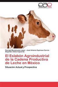 El Eslabon Agroindustrial de La Cadena Productiva de Leche En Mexico