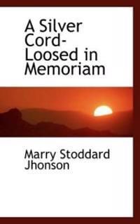 A Silver Cord-loosed in Memoriam