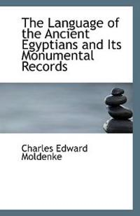 The Language of the Ancient Egyptians and Its Monumental Records
