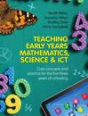 Teaching Early Years Mathematics, Science & Ict: Core Concepts and Practice for the First Three Years of Schooling