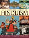 An Illustrated History of Hinduism: The Story of Hindu Religion, Culture and Civilization, from the Time of Krishna to the Modern Day, Shown in Over 1