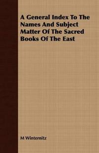 A General Index to the Names and Subject Matter of the Sacred Books of the East