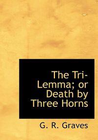 The Tri-lemma; or Death by Three Horns