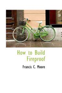 How to Build Fireproof