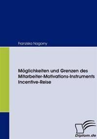 Möglichkeiten Und Grenzen Des Mitarbeiter-motivations-instruments Incentive-reise