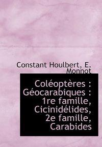 Col Opt Res: G Ocarabiques: 1re Famille, Cicinid Lides, 2e Famille, Carabides