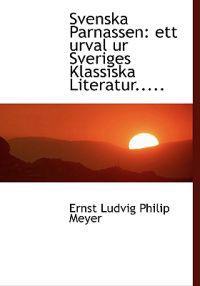 Svenska Parnassen: Ett Urval Ur Sveriges Klassiska Literatur..... - Ernst Ludvig Philip Meyer pdf epub