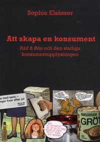 Att skapa en konsument : Råd & Rön och den statliga konsumentupplysningen