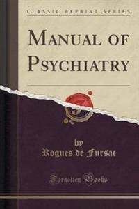 Manual of Psychiatry (Classic Reprint)