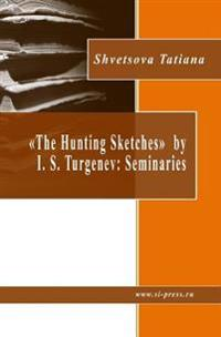 """The Hunting Sketches"" by I. S. Turgenev: Seminaries"