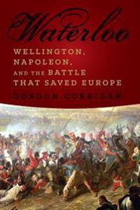 Waterloo: Wellington, Napoleon, and the Battle That Saved Europe